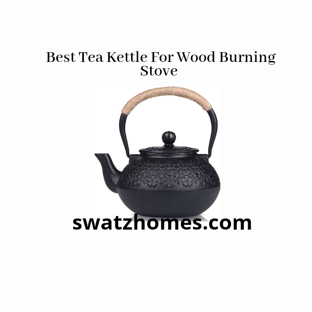 Best Tea Kettle For Wood Burning Stove