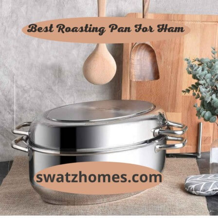 Best Roasting Pan For Ham