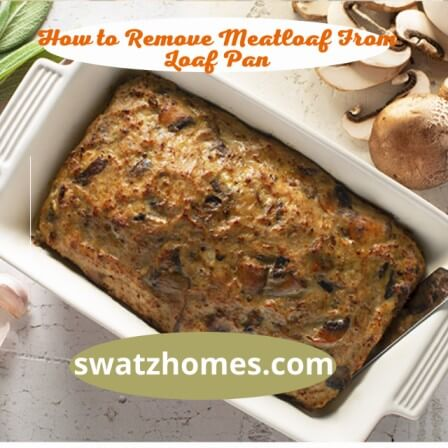 How to Remove Meatloaf From Loaf Pan